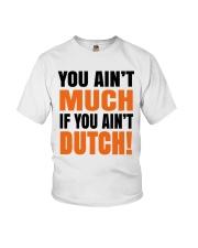 DUTCH - YOU AIN'T MUCH IF YOU AIN'T DUTCH Youth T-Shirt thumbnail
