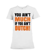 DUTCH - YOU AIN'T MUCH IF YOU AIN'T DUTCH Premium Fit Ladies Tee thumbnail