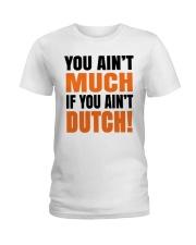 DUTCH - YOU AIN'T MUCH IF YOU AIN'T DUTCH Ladies T-Shirt thumbnail