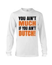 DUTCH - YOU AIN'T MUCH IF YOU AIN'T DUTCH Long Sleeve Tee thumbnail