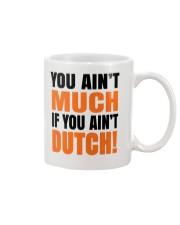 DUTCH - YOU AIN'T MUCH IF YOU AIN'T DUTCH Mug front