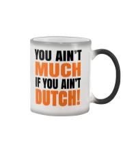 DUTCH - YOU AIN'T MUCH IF YOU AIN'T DUTCH Color Changing Mug thumbnail