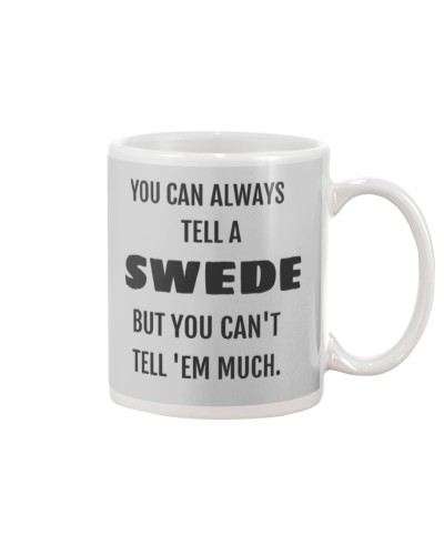 ALWAYS TELL A SWEDE MUG