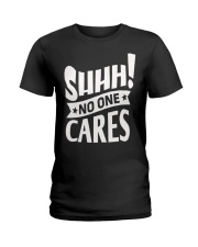SHHH   No One Care Ladies T-Shirt thumbnail