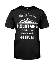 when life gives you mountains hike  Classic T-Shirt front