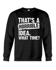 thats-a-horrible-idea-what-time Crewneck Sweatshirt thumbnail