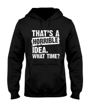 thats-a-horrible-idea-what-time Hooded Sweatshirt thumbnail