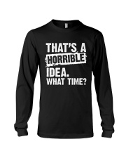 thats-a-horrible-idea-what-time Long Sleeve Tee thumbnail