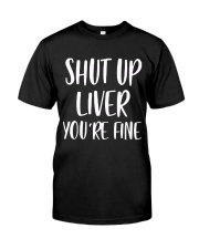 Shut-Up-Liver-You're-Fine Classic T-Shirt front