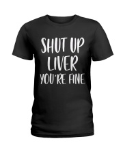 Shut-Up-Liver-You're-Fine Ladies T-Shirt thumbnail