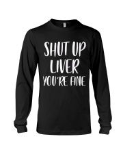 Shut-Up-Liver-You're-Fine Long Sleeve Tee thumbnail