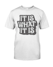 it-is-what-it-is Classic T-Shirt front