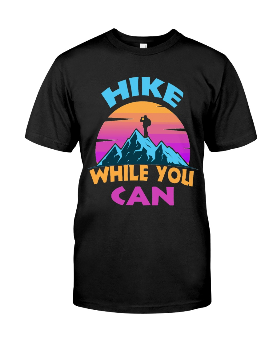hike while you can Classic T-Shirt
