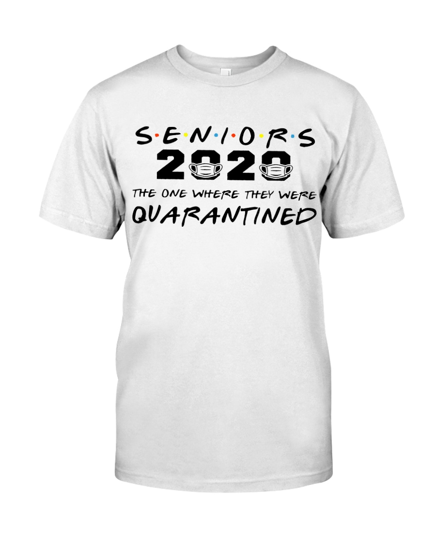 seniors 2020 the one where they were quarantined Classic T-Shirt