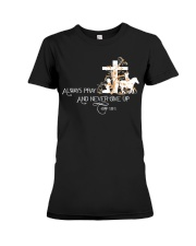 Always pray and never give up Premium Fit Ladies Tee thumbnail