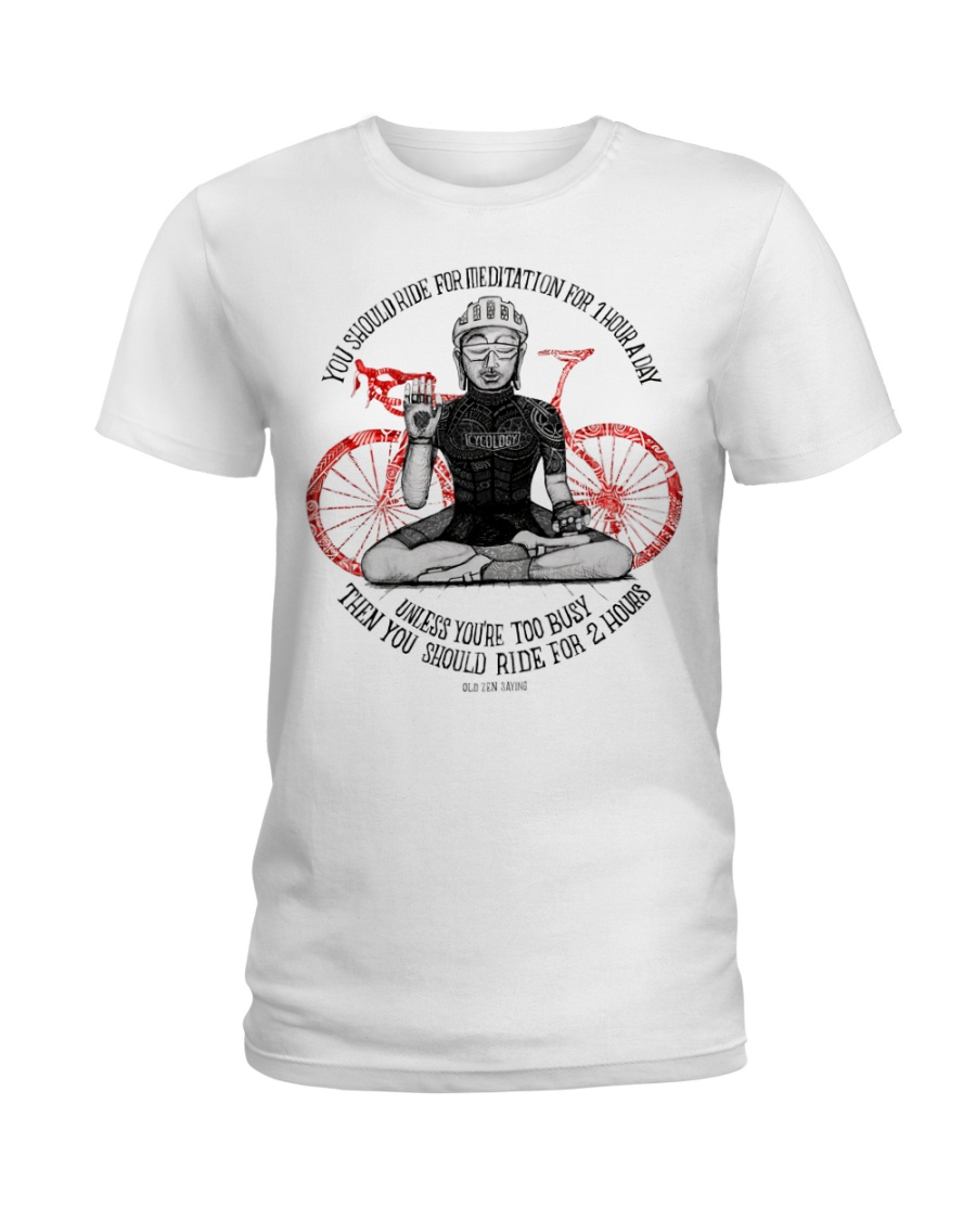 You should ride for meditation for 1 hour day Ladies T-Shirt