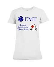 EMT because stupid never takes a break Premium Fit Ladies Tee thumbnail