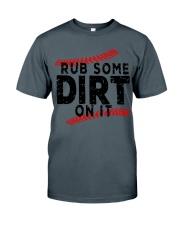 Rub some dirt on it Classic T-Shirt thumbnail