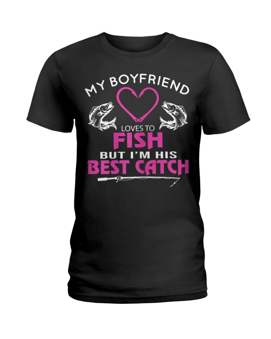 My Boyfriend Loves To Fish But I'm His Best Catch Ladies T-Shirt