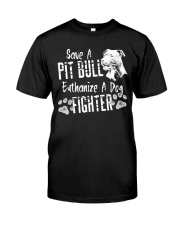 Save A Pitbull Euthanize A Dog Fighter Pit Bull Classic T-Shirt front