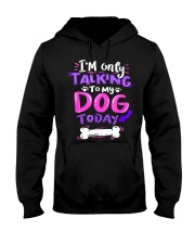 I'm Only Talking To My Dog Today T-Shirt Hooded Sweatshirt thumbnail