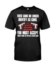 These Guns No Longer Identify As Guns  Classic T-Shirt front