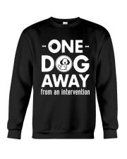 One Dog Away From An Intervention T-Shirt Crewneck Sweatshirt thumbnail