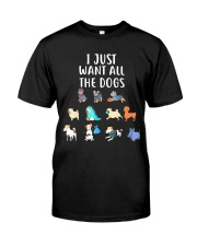 I Just Want All The Dogs T-Shirt Classic T-Shirt front