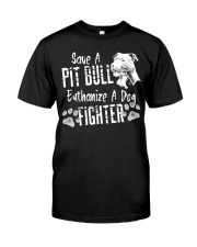 Save A Pitbull Euthanize A Dog Fighter Classic T-Shirt front