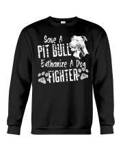 Save A Pitbull Euthanize A Dog Fighter Crewneck Sweatshirt thumbnail