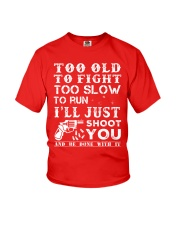 Too Old To Fight Too Slow To Run Just Shoot You Youth T-Shirt thumbnail