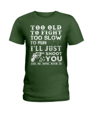 Too Old To Fight Too Slow To Run Just Shoot You Ladies T-Shirt thumbnail