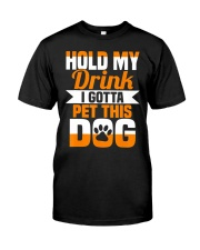 Hold My Drink I Gotta Pet This Dog T-Shirt Classic T-Shirt front