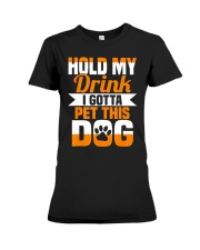 Hold My Drink I Gotta Pet This Dog T-Shirt Premium Fit Ladies Tee thumbnail