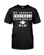 My Favorite Football Player Calls Me Mom  Classic T-Shirt front