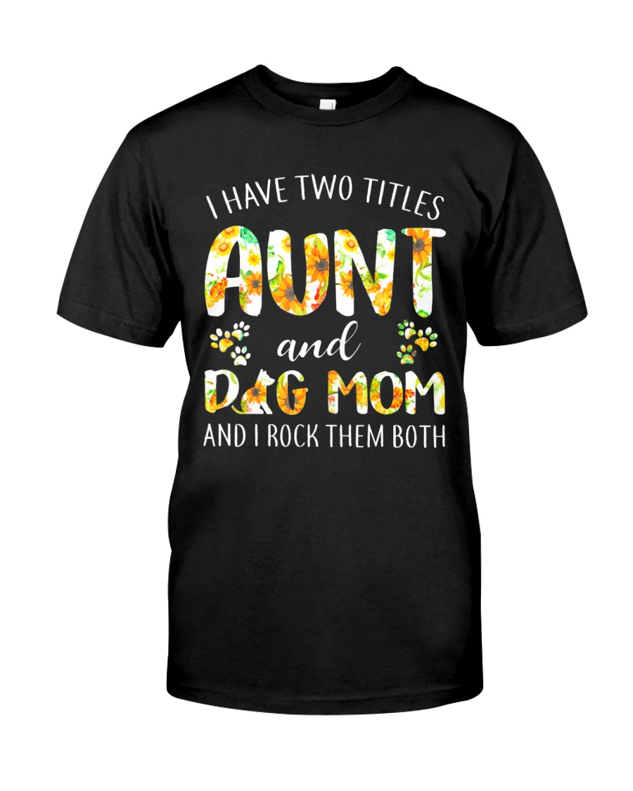 I Have Two Titles Aunt And Dog Mom Classic T-Shirt