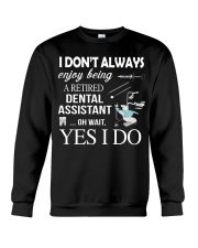 JUST FOR RETIRED DENTAL ASSISTANTS Crewneck Sweatshirt tile