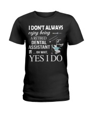 JUST FOR RETIRED DENTAL ASSISTANTS Ladies T-Shirt thumbnail