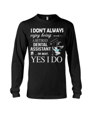 JUST FOR RETIRED DENTAL ASSISTANTS Long Sleeve Tee thumbnail