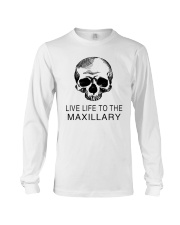 LIVE LIFE TO THE MAXILLARY Long Sleeve Tee front