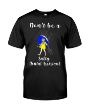 Don't be a Salty DENTAL ASSISTANT Classic T-Shirt thumbnail