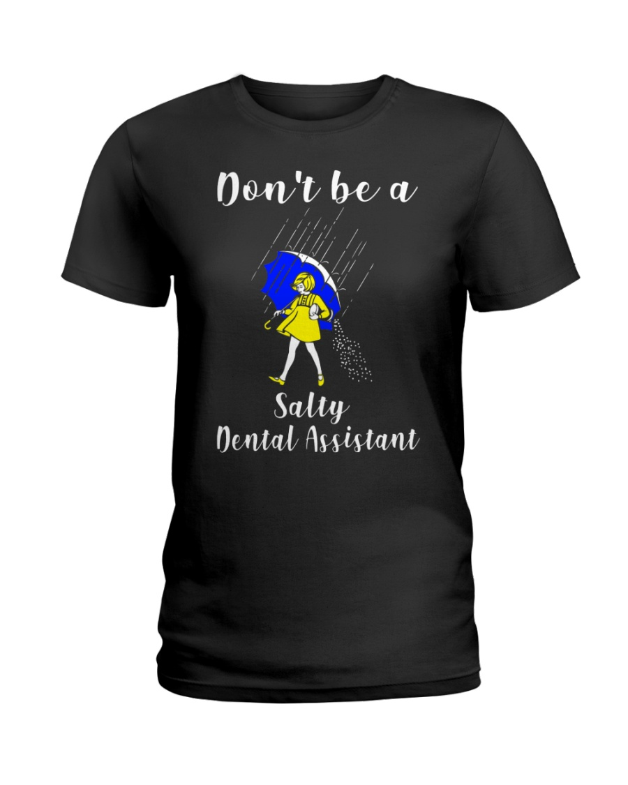 Don't be a Salty DENTAL ASSISTANT Ladies T-Shirt