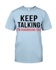 Keep Talking - I'm Diagnosing You Classic T-Shirt thumbnail
