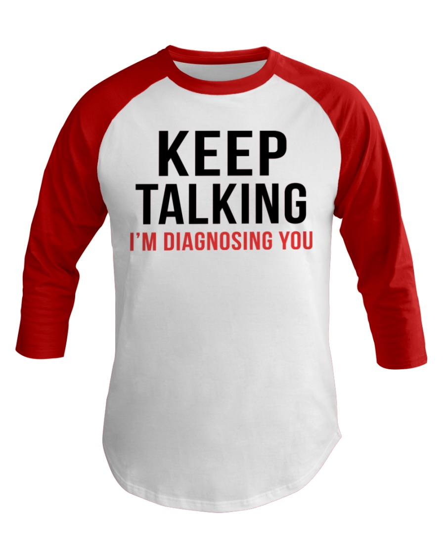 Keep Talking - I'm Diagnosing You Baseball Tee