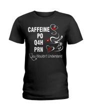 CAFFEINE PO Q4H PRN Ladies T-Shirt front