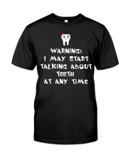 I MAY START TALKING ABOUT TEETH AT ANY TIME Classic T-Shirt thumbnail