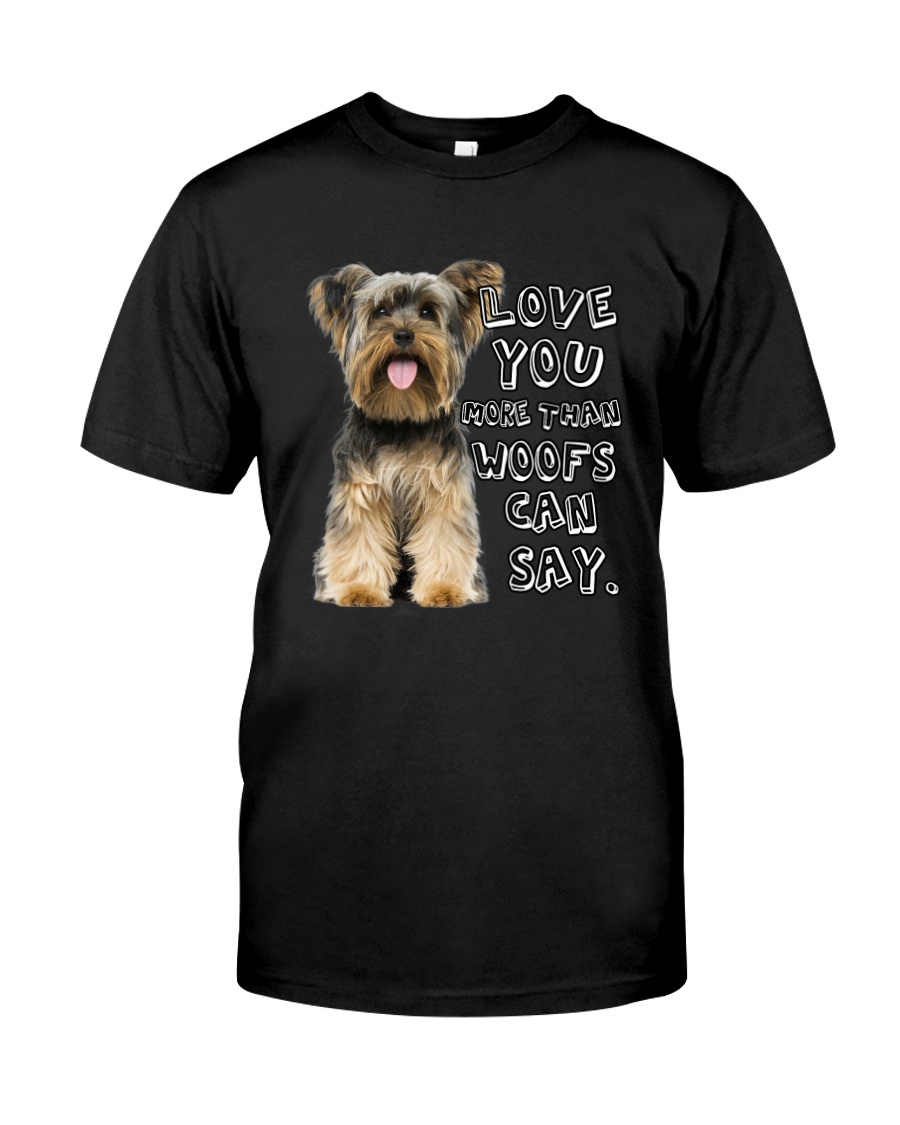 Yorkshire Terrier Love You More Than Woofs T5TS Classic T-Shirt