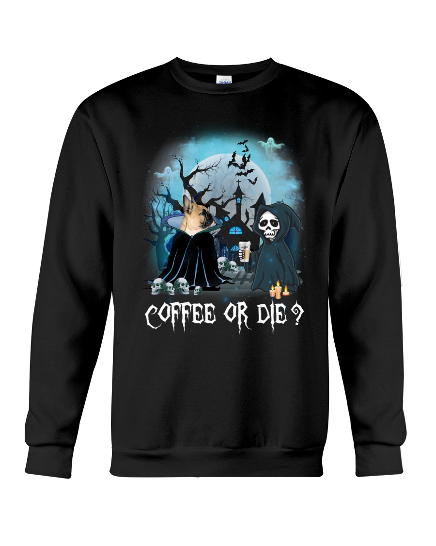 French Bulldog Coffee or Die Crewneck Sweatshirt