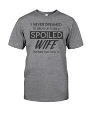 i never dreamed i'd grow up to be a spoiled wife Classic T-Shirt thumbnail