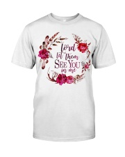 Lord let them see you in me Classic T-Shirt thumbnail